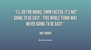 quote-Ian-Thorpe-ill-go-for-broke-swim-faster-its-57709